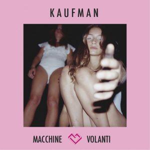 Kaufman-nuovo singolo 2017-Macchine Volanti