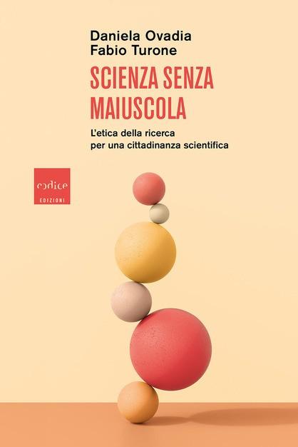 Scienza-Senza-Maiuscola.-L'-etica-della-ricerca-per-una-cittadinanza-scientifica-di-D.-Ovadia-e-F.-Turone